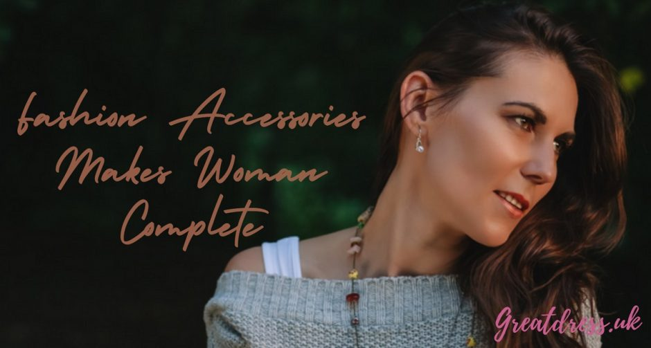 Fashion Accessories Makes Woman Complete