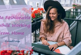 Be Fashionable While Working From Home